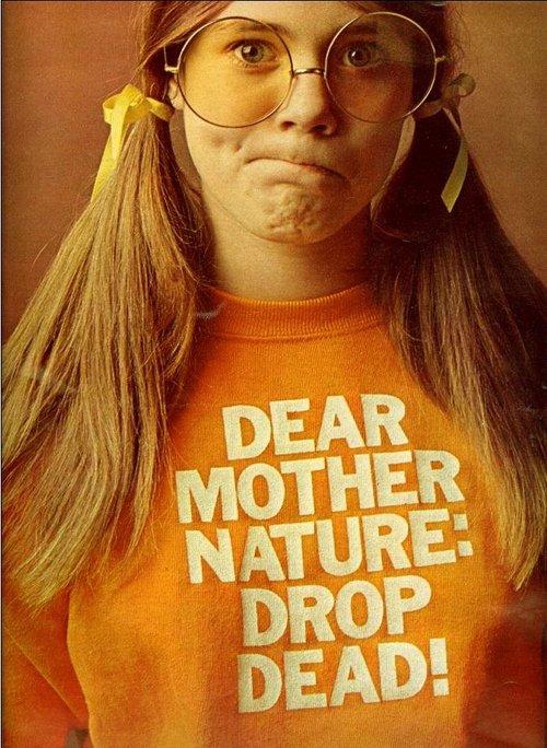 Mother nature drop dead